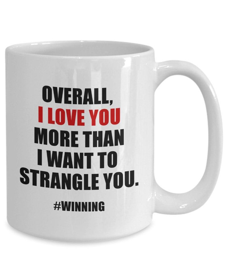 I Love You More  Funny Mug  Valentine Gift  Gifts For Her