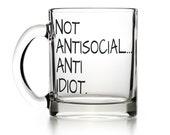 Not antisocial Anti idiot. frosted glass mug, clear glass mug, coffee mug, rude gift, funny mug, offensive mug