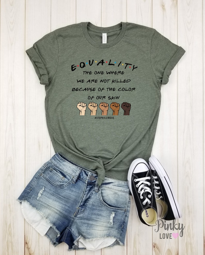 racial equality. black history unisex shirt black girl magic Equality the one where we are not killed because of the color of our skin