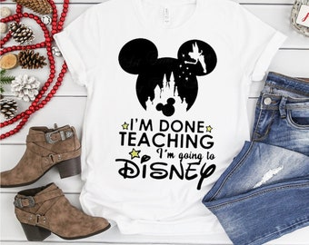 a9c6f869 I'm done teaching I'm going to Walt Disney Vacation Family - Let's Go to  Disney Mickey Mouse Disney World Disneyland -Teacher gifts