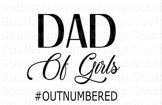 Dad Of Girls Svg Outnumbered Svg Dad Life Svg Cricut Svg Etsy