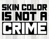 Black Lives Matter; Justice for George Floyd; Skin color is not a crime. Vector cutting file for Silhouette Cameo & Cricut; SVG, PNG, EPS.