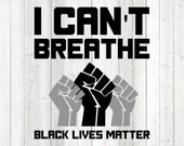 Black Lives Matter; black fist; Justice for George Floyd; I can't Breathe. Vector cutting file for Silhouette Cameo & Cricut; SVG, PNG, EPS.