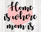 Mother's Day quote. Home is where Mom is. Vector cutting file for Silhouette Cameo and Cricut; SVG, Studio3, PNG + EPS.