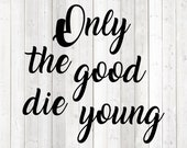 Quote: 'Only the good die young'. Vector cutting file for Silhouette Cameo and Cricut; SVG, Studio3, PNG + EPS.