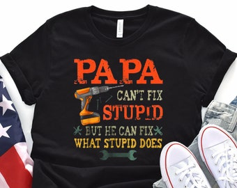 bd41bd80 Papa Can't Fix Stupid T-Shirt Fathers Day Gifts, Dad Cant Fix Stupid But He  Can Fix What Stupid Does Funny Gift T-Shirt