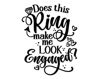 Can Cooler Graphics - Does This Ring Make Me Look Engaged - SVG, PNG Files for Cricut, HTV, Instant Digital Download
