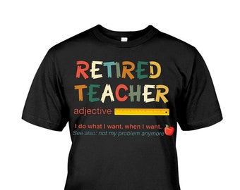 e3767d676 Retired teacher definition Gift for Teacher T-Shirt, Funny teacher I do  what I want when I want not my problem anymore RETIRED adjective tee