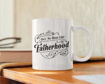 Ain't No Hood like Fatherhood Mug | Father's Day Mug | Gift for Dad | Coffee Mug