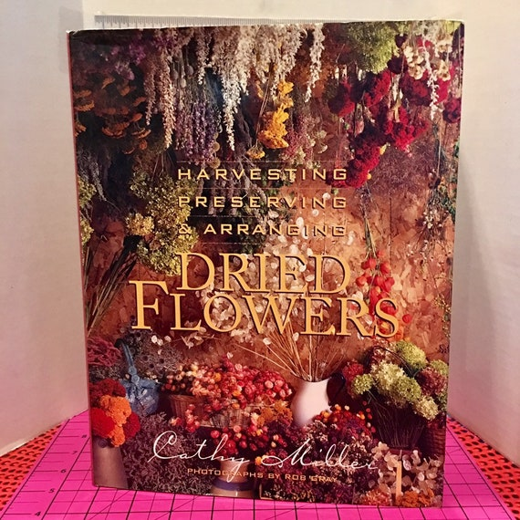 Harvesting Preserving Arranging Dried Flowers How To Book Etsy