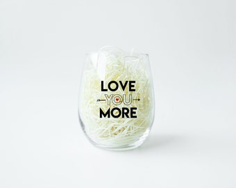 Love you More , Valentine's Day, Stemless Wine Glass