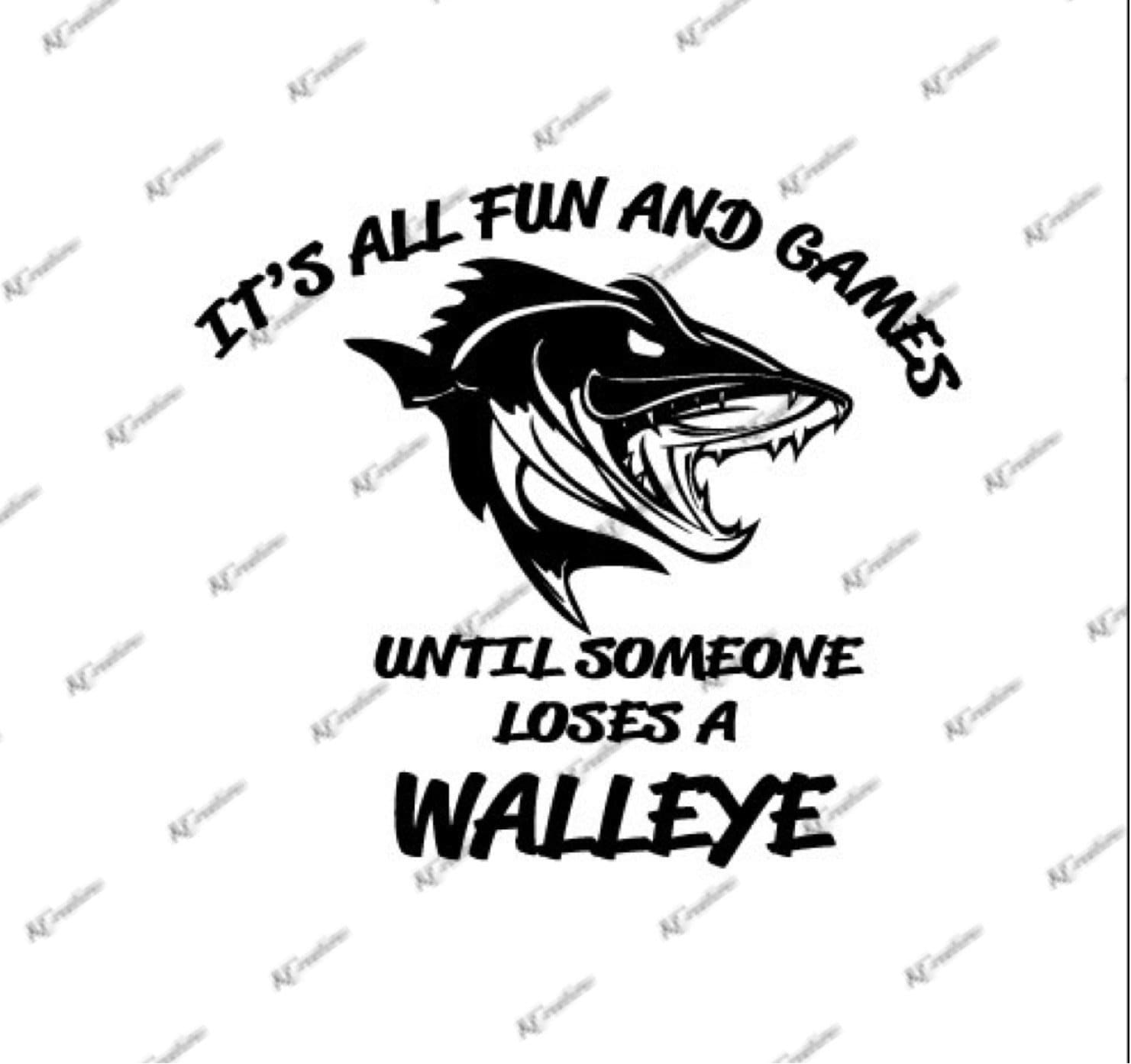 Download It's All Fun and Games until Someone Loses a Walleye SVG ...
