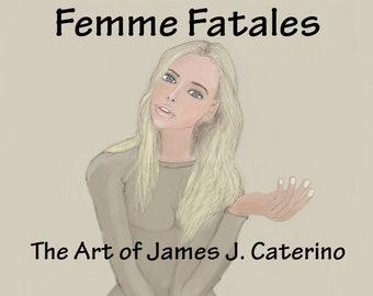 Femme Fatales: The Artwork of James J. Caterino