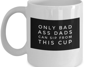 0b12e313 Funny Coffee Mug - Only Bad Ass Dads Can Sip From This Cup - Gift for Man  from Wife, Daughter Son - Happy Father's Day