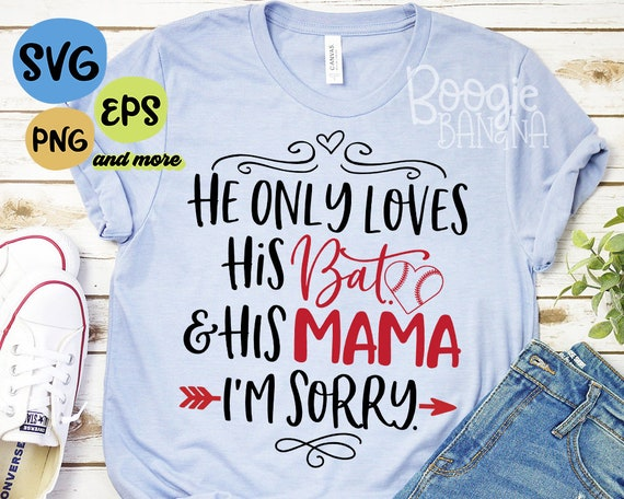He Only Loves His Bat His Mama Im Sorry Baseball Svg Eps Etsy