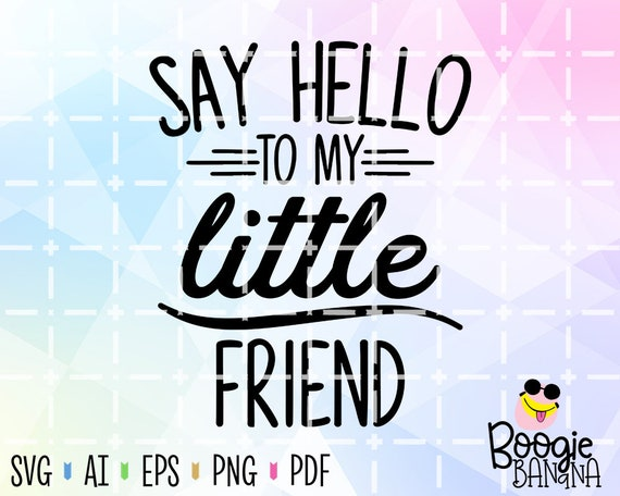 Say Hello To My Little Friend Svg Eps Png Pdf Cut File Etsy