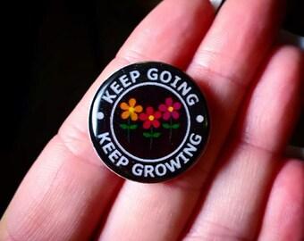Keep Going, Keep Growing Pin Handmade, Resin, Epoxy
