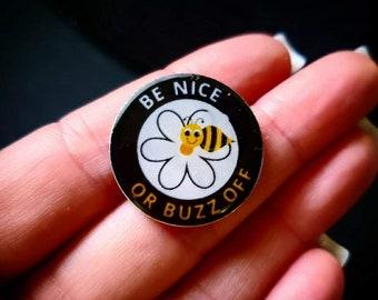 Bee Nice or Buzz Off Pin Handmade, Resin, Epoxy