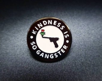 Kindness Is So Gangster Lapel Pin 1 inch