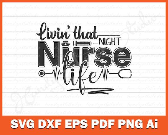 Livin That Night Nurse Life Svg Cut File For Cricut Or Etsy