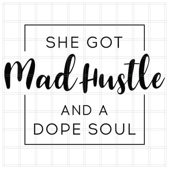 She Got Mad Hustle And A Dope Soul Girl Boss Hustle Svg Etsy