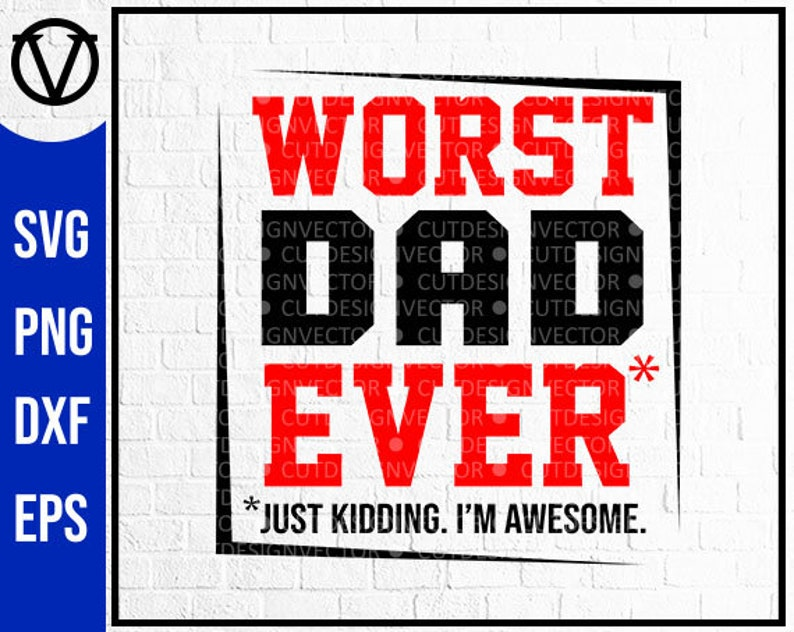 Worst Dad Ever Svg Dad Shirt Dad Svg Dad Father S Day Etsy