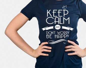 569304569 Keep Calm and Don't Worry Be Happy T-Shirt Girls Women Men Youth Funny  Positive slogen Unisex graphic tee More Colors