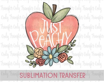 Just Peachy Food Summer Quote Hand Drawn Ready to Press Sublimation Transfer