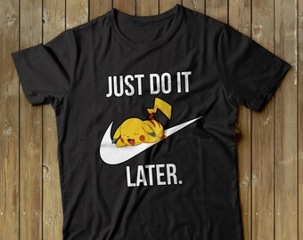 43e4e095 Pokemon shirt, Pikachu shirt, geek shirt Pokemon Go shirt, Pikachu tshirt,  Snorlax t-shirt, Just do it Later Shirt, Charizard Shirt, Pokemon