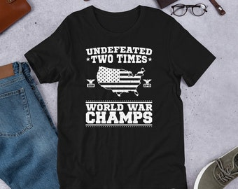 9d5fcb69 4th Of July Gift - Undefeated Two Time World War Champs Short-Sleeve Unisex  T-Shirt | Merica Independence Day Gifts