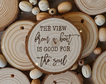 The View From A Boat is Good For The Soul Wood Burned Slice, Wood Burning, Nautical Decor, Wall Hanging, Wood Burned Hanging, Wood Slice