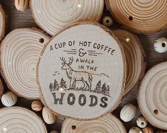 A Hot Cup of Coffee & A Walk In The Woods Wood Burned Slice, Wood Burning, Nature Lover Gift, Cabin Decor, Wall Hanging, Wood Burned Hanging