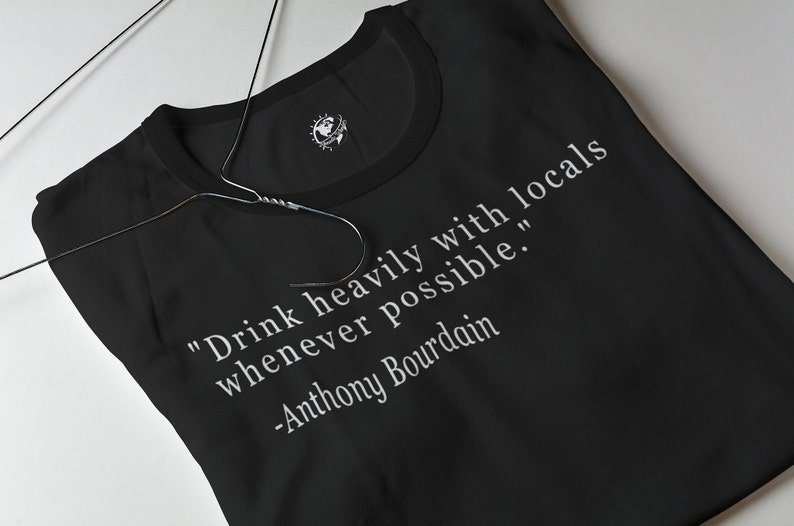 Drink Heavy With Locals Anthony Bourdain Tee travel quote image 0