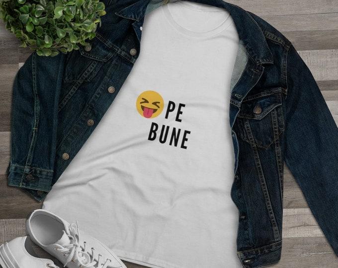 Women's Premium Cotton Tee | Romanian expression Pe Bune | Funny Tshirt | Free Shipping !