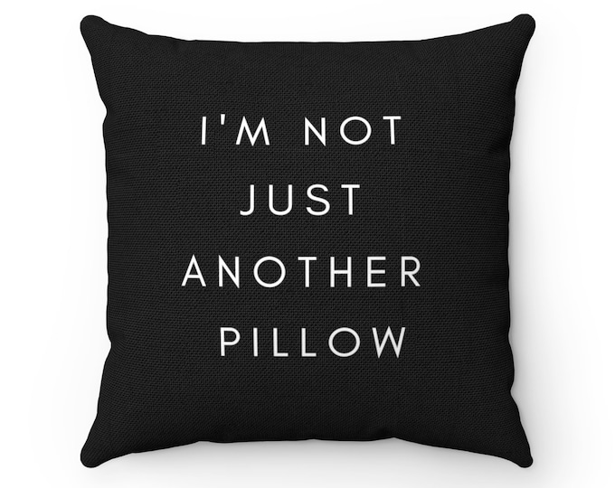 NOT JUST ANOTHER Pillow
