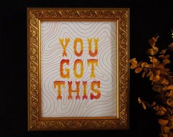 You Got This Art Print, Positive Affirmation Art Print, Motivational Wall Art, Lettering Art Print, Inspirational Wall Art