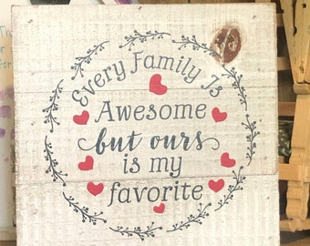 Every Family is Awesome But Ours is My Favorite, White Washed Decorative Wooden Block, Red Hearts, Table Top or Wall Hanging
