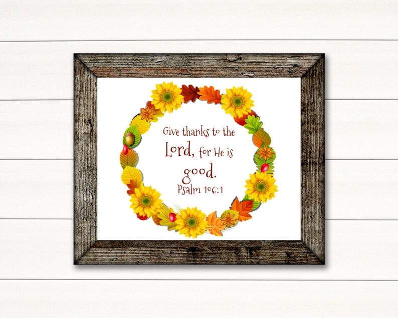 Give thanks to the Lord for He is good.  Psalm 106:1 Digital image 0