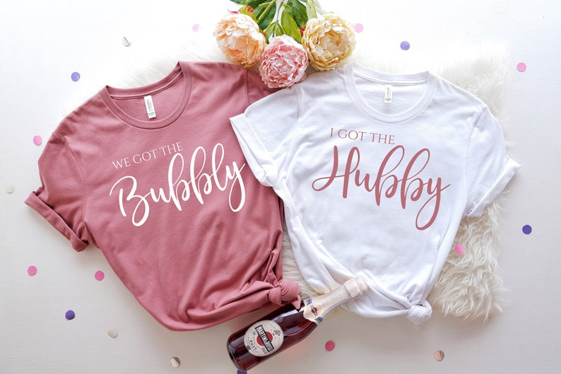 I Got The HOBBY Shirt Bachelorette Party Shirts We Got The BUBLY Bridal Party Shirts Squad Goals Bridesmaid Proposal Gift