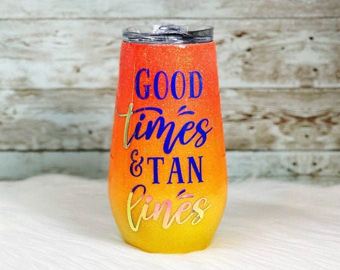 Ready to Personalize/Custom Glitter Tumbler - Good times with tan lines