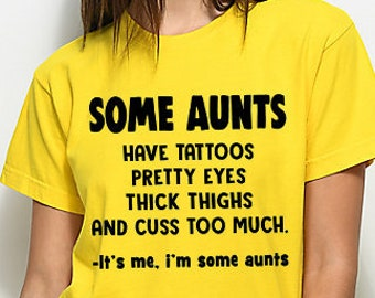 super popular 874e0 4b5e0 Some aunts have tattoos pretty eyes thick thinks and cuss too much it s me  I m some aunts auntlife Gift For Aunt Aunties Best Aunts T Shirt