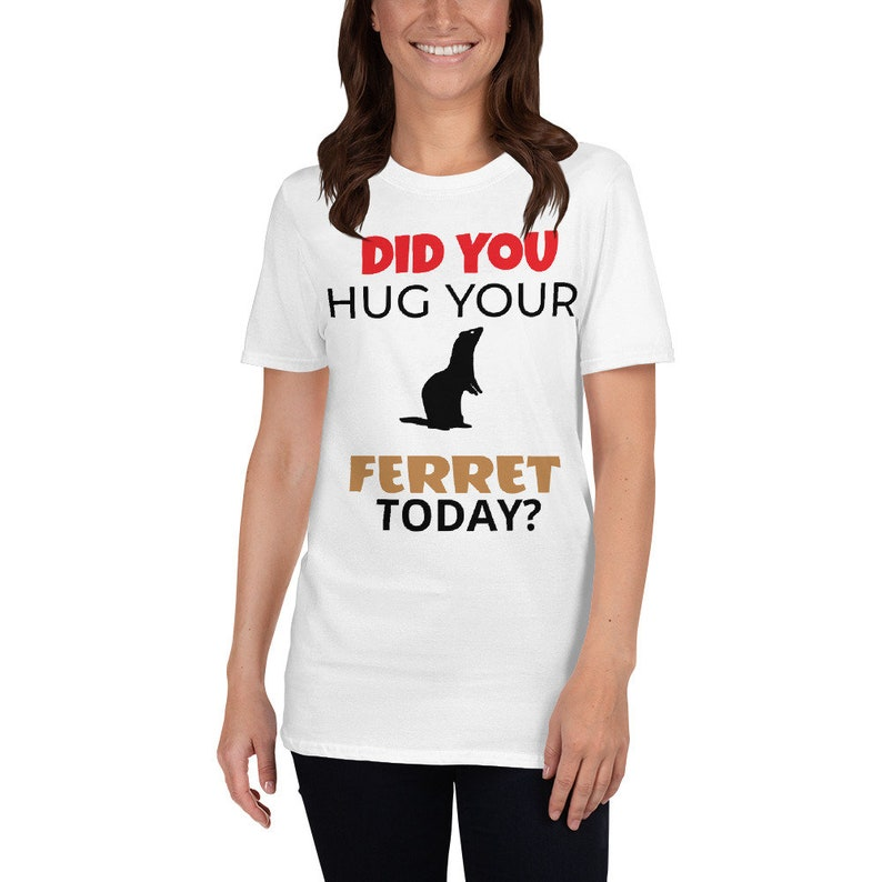 Did You HUG Your FERRET Today  Short-Sleeve Unisex T-Shirt image 0