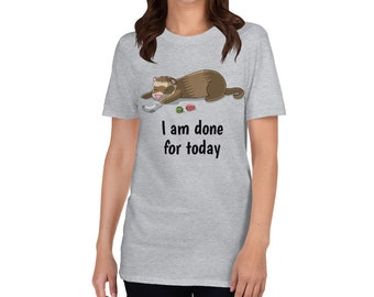 I Am Done for Today Ferret Short-Sleeve Unisex T-Shirt