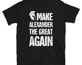 Alexander the Great T-Shirt (Unisex) / Funny Ancient Greek & Macedonian History Gift