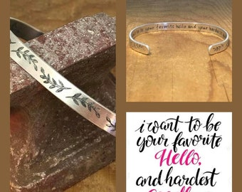 I want to be your favorite hello and hardest goodbye Cuff Bracelet Custom Made Mantra Motivational Love