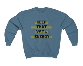 Keep That Same Energy Unisex Heavy Blend Crewneck Sweatshirt