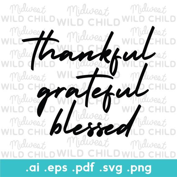 Thankful Grateful Blessed Svg Digital Cut File Grateful Svg Etsy