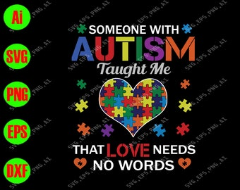 52a8f58c2bb Someone with autism taught me that love needs no words svg, dxf,eps,png,  Digital Download
