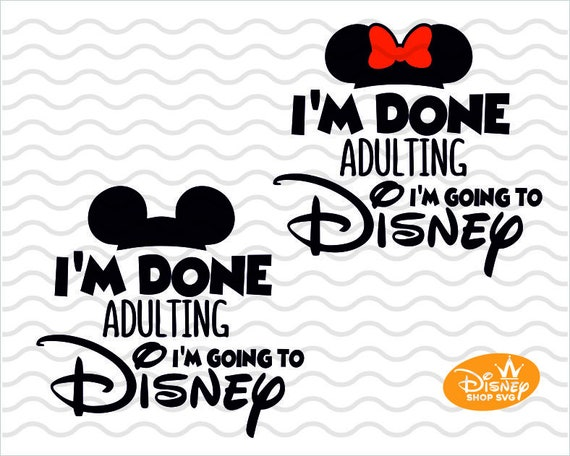I M Done Adulting I M Going To Disney Svg Mickey Nad Etsy