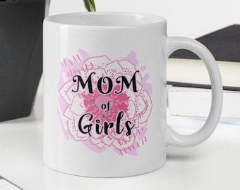 Mom of Girls Coffee Mug Gift for Mothers Day Mom Gift Mug with Saying